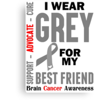 I Wear Grey For My Best Friend (Brain Cancer Awareness) Canvas Print