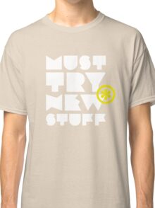must try new stuff Classic T-Shirt