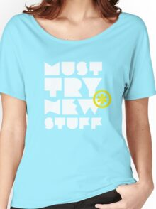 must try new stuff Women's Relaxed Fit T-Shirt
