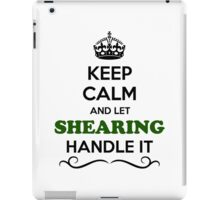 Keep Calm and Let SHEARING Handle it iPad Case/Skin