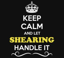 Keep Calm and Let SHEARING Handle it by robinson30