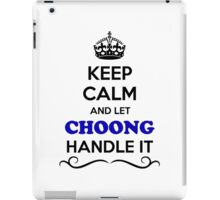 Keep Calm and Let CHOONG Handle it iPad Case/Skin