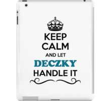 Keep Calm and Let DECZKY Handle it iPad Case/Skin