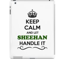 Keep Calm and Let SHEEHAN Handle it iPad Case/Skin