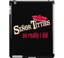 Senor Titties - No Really I Did iPad Case/Skin