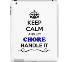 Keep Calm and Let CHORE Handle it iPad Case/Skin