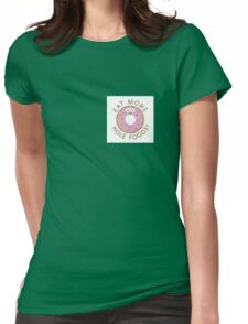 Eat more hole foods Womens Fitted T-Shirt