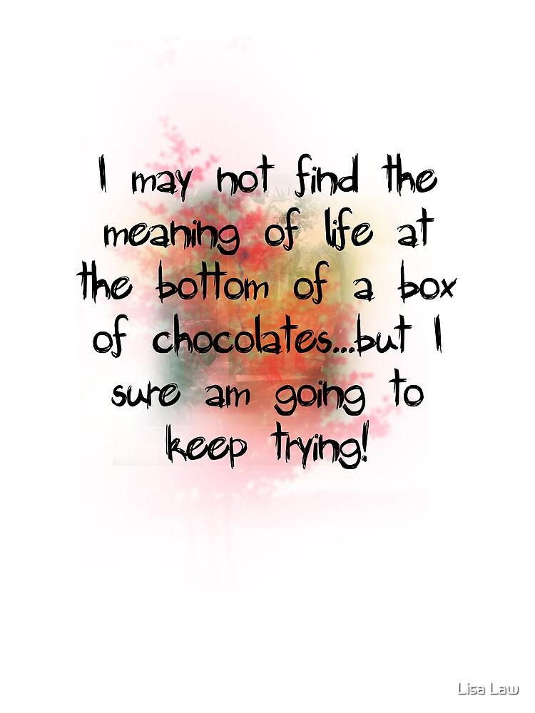 Life - it tastes ike chocolate! by Lisa Brower