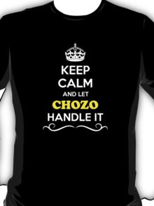 Keep Calm and Let CHOZO Handle it T-Shirt