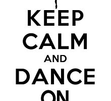 Keep Calm and Dance On (LS) by rachaelroyalty