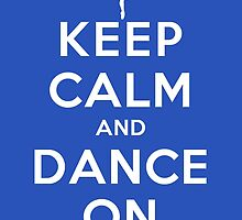 Keep Calm and Dance On (DS) by rachaelroyalty