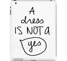 A Dress Is Not A Yes iPad Case/Skin
