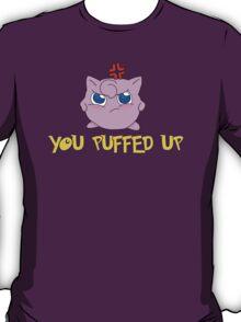YOU PUFFED UP! T-Shirt