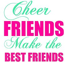 CHEER FRIENDS MAKE THE BEST FRIENDS Photographic Print