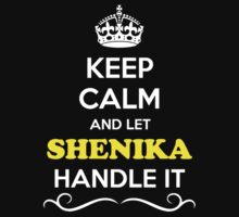 Keep Calm and Let SHENIKA Handle it T-Shirt