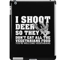 I Shoot Deer So They Don't Eat All The Vegetarians Food You're Welcome Vegetarians iPad Case/Skin