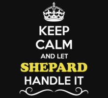 Keep Calm and Let SHEPARD Handle it T-Shirt