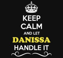 Keep Calm and Let DANISSA Handle it T-Shirt