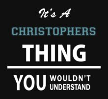 Its a CHRISTOPHERS thing, you wouldn't understand T-Shirt