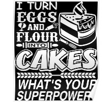 I Turn Eggs And Flour Into Cakes Whats Your Superpower? Poster