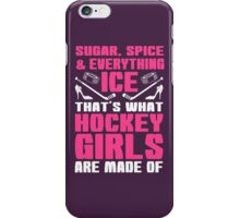 Sugar, Spice And Everything Ice That's What Hockey Girls Are Made Of iPhone Case/Skin