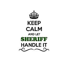 Keep Calm and Let SHERIFF Handle it Photographic Print
