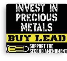 Invest In Precious Metals Buy Lead Support The Second Amendment Canvas Print