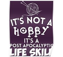 It's Not A Hobby It'a A Post Apocalyptic Life Skills Poster