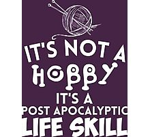 It's Not A Hobby It'a A Post Apocalyptic Life Skills Photographic Print