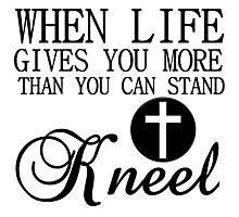 when life gives you more than you can stand kneel jesus god Photographic Print