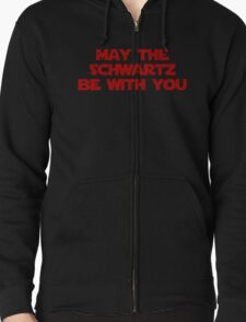 May The Schwartz Be With You Zipped Hoodie