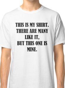 This is my RIFLE (Full Metal Jacket) shirt, mug, case, skin, bag Classic T-Shirt
