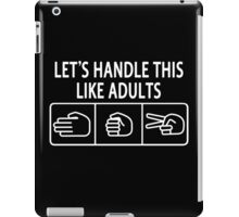Let's Handle This Like Adults iPad Case/Skin