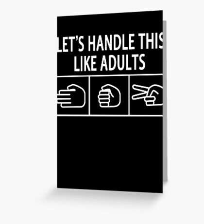 Let's Handle This Like Adults Greeting Card