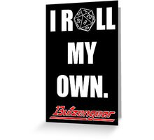 I Roll My Own. -- Black Greeting Card
