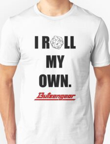 I Roll My Own. -- White T-Shirt