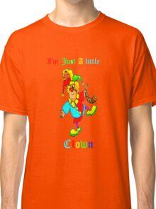 I'm Just a Little Clown--Tee Classic T-Shirt