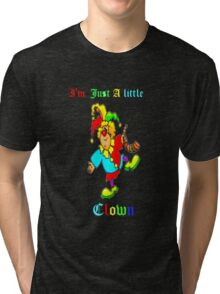 I'm Just a Little Clown--Tee Tri-blend T-Shirt