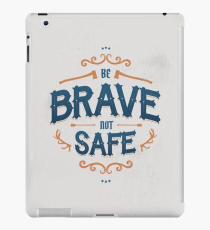 BE BRAVE NOT SAFE iPad Case/Skin