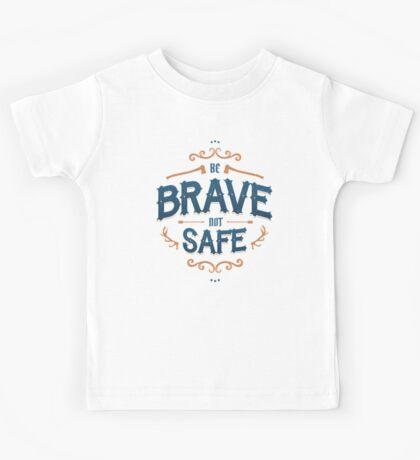 BE BRAVE NOT SAFE Kids Tee