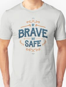 BE BRAVE NOT SAFE T-Shirt