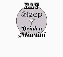 Eat Sleep Drink a Martini Unisex T-Shirt