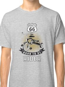 born to be rider Classic T-Shirt
