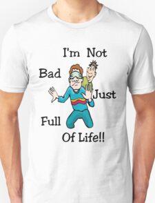I'm Not Bad..Tee Unisex T-Shirt