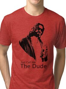 Just Call Me The Dude Tri-blend T-Shirt