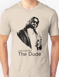 Just Call Me The Dude Unisex T-Shirt