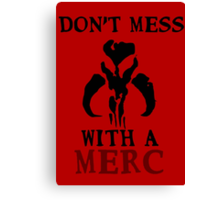 Don't Mess With A Merc - StarWars Canvas Print