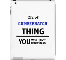 Its a CUMBERBATCH thing, you wouldn't understand iPad Case/Skin