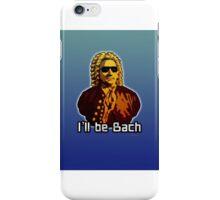 I'll be Bach iPhone Case/Skin