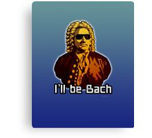 I'll be Bach Canvas Print